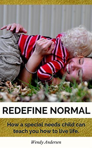 Redefine Normal: How a special needs child can teach you how to live life by Wendy Andersen